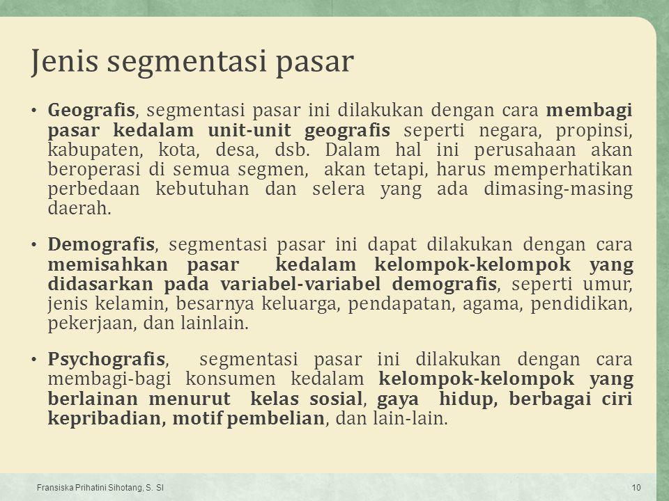 Jenis segmentasi pasar Geografis, segmentasi pasar ini dilakukan dengan cara membagi pasar kedalam unit-unit geografis seperti negara, propinsi, kabup