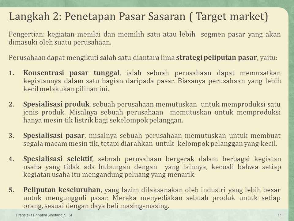 Langkah 2: Penetapan Pasar Sasaran ( Target market) Pengertian: kegiatan menilai dan memilih satu atau lebih segmen pasar yang akan dimasuki oleh suat