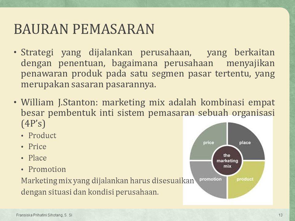 BAURAN PEMASARAN Strategi yang dijalankan perusahaan, yang berkaitan dengan penentuan, bagaimana perusahaan menyajikan penawaran produk pada satu segm