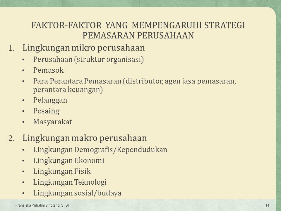 FAKTOR-FAKTOR YANG MEMPENGARUHI STRATEGI PEMASARAN PERUSAHAAN 1. Lingkungan mikro perusahaan Perusahaan (struktur organisasi) Pemasok Para Perantara P