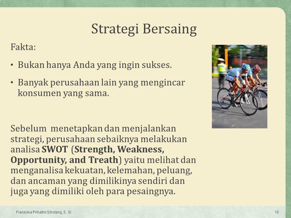 Strategi Bersaing Fakta: Bukan hanya Anda yang ingin sukses. Banyak perusahaan lain yang mengincar konsumen yang sama. Sebelum menetapkan dan menjalan