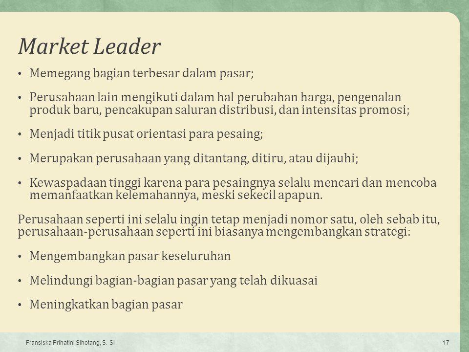 Market Leader Memegang bagian terbesar dalam pasar; Perusahaan lain mengikuti dalam hal perubahan harga, pengenalan produk baru, pencakupan saluran di