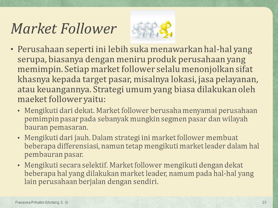 Market Follower Perusahaan seperti ini lebih suka menawarkan hal-hal yang serupa, biasanya dengan meniru produk perusahaan yang memimpin. Setiap marke