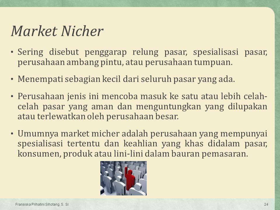 Market Nicher Sering disebut penggarap relung pasar, spesialisasi pasar, perusahaan ambang pintu, atau perusahaan tumpuan. Menempati sebagian kecil da