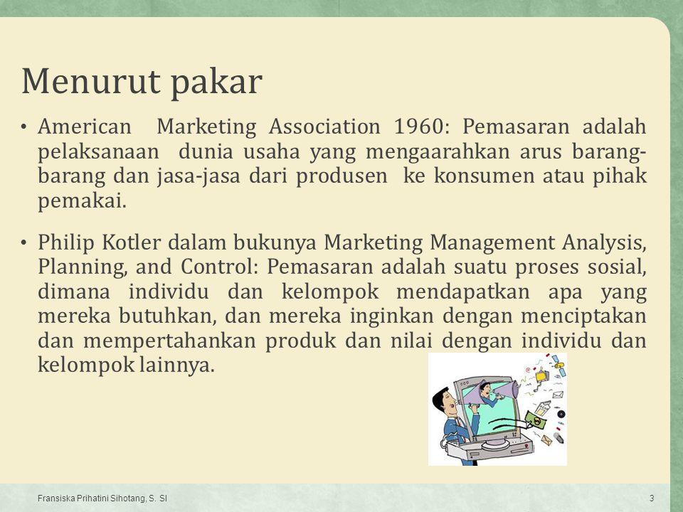 Pemasaran Pengertian Proses penciptaan dan penyampaian barang dan jasa yang diinginkan kepada pelanggan; meliputi kegiatan yang berkaitan dengan memenangkan dan mempertahankan pelanggan setia.