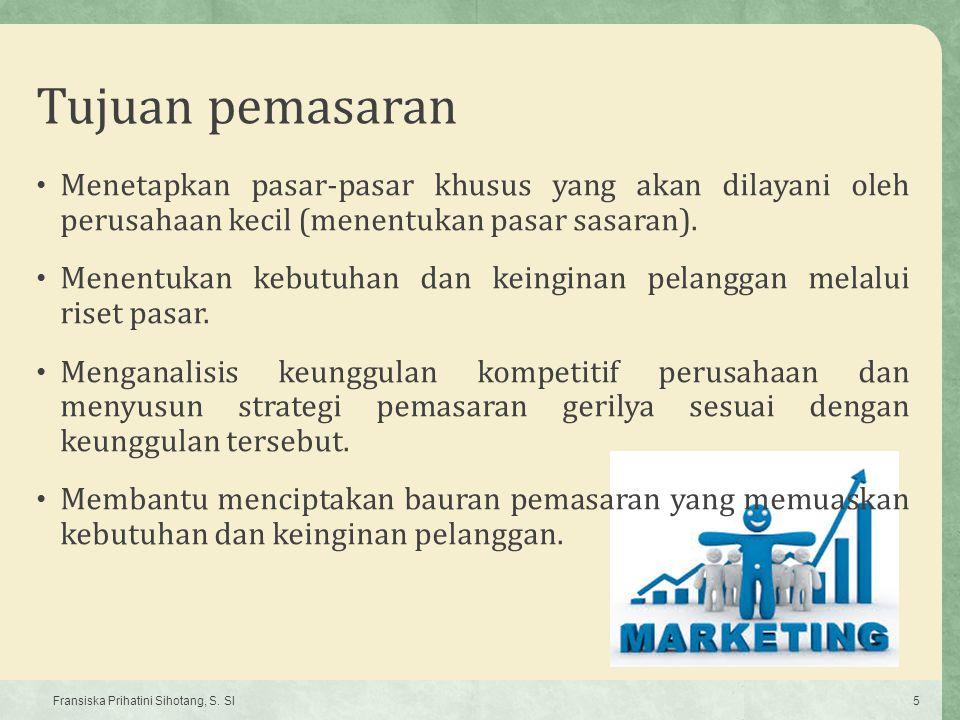 Tujuan pemasaran Menetapkan pasar-pasar khusus yang akan dilayani oleh perusahaan kecil (menentukan pasar sasaran). Menentukan kebutuhan dan keinginan