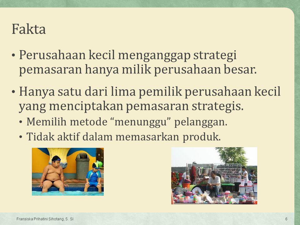 Fakta Perusahaan kecil menganggap strategi pemasaran hanya milik perusahaan besar. Hanya satu dari lima pemilik perusahaan kecil yang menciptakan pema