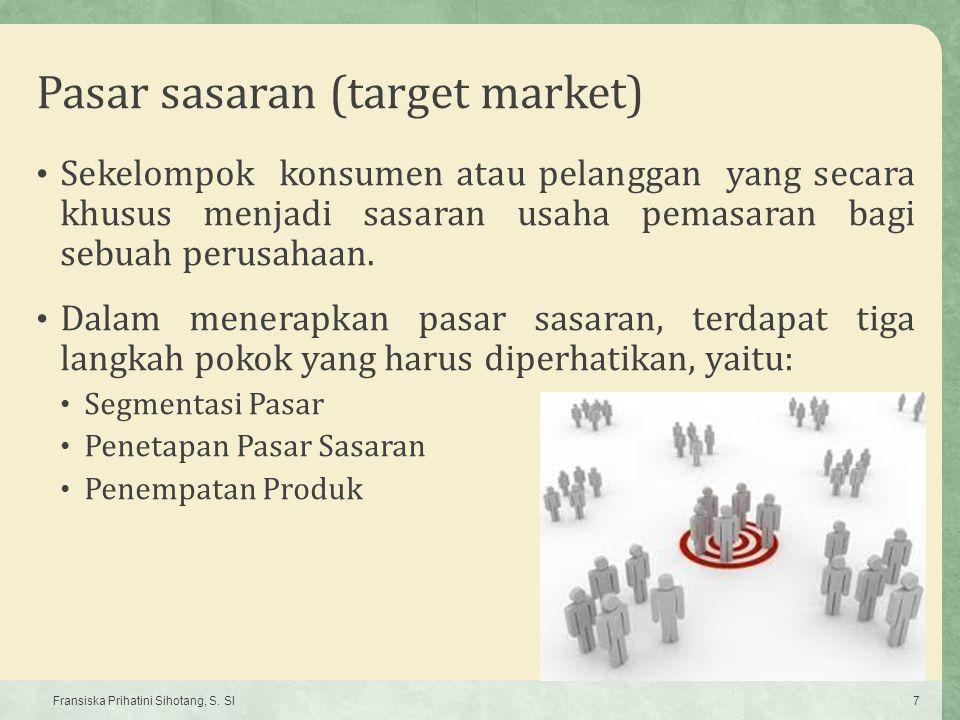 Pasar sasaran (target market) Sekelompok konsumen atau pelanggan yang secara khusus menjadi sasaran usaha pemasaran bagi sebuah perusahaan. Dalam mene