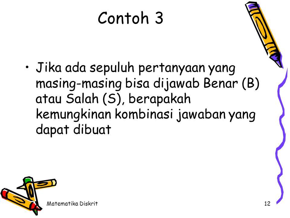 Matematika Diskrit12 Contoh 3 Jika ada sepuluh pertanyaan yang masing-masing bisa dijawab Benar (B) atau Salah (S), berapakah kemungkinan kombinasi ja