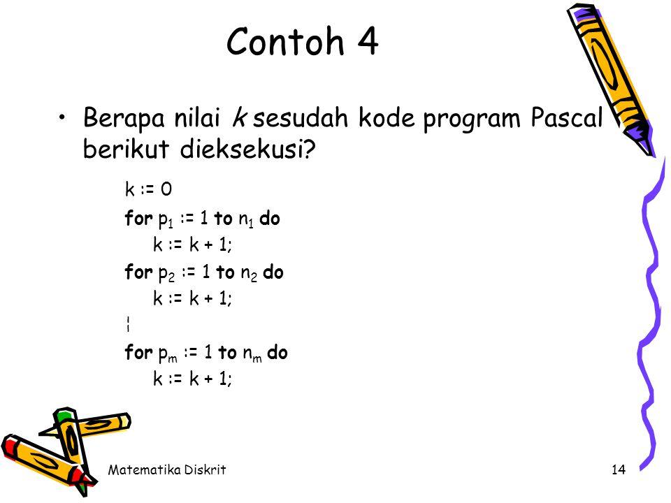 Matematika Diskrit14 Contoh 4 Berapa nilai k sesudah kode program Pascal berikut dieksekusi? k := 0 for p 1 := 1 to n 1 do k := k + 1; for p 2 := 1 to