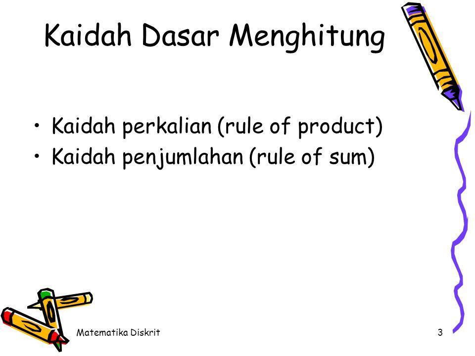 Matematika Diskrit3 Kaidah Dasar Menghitung Kaidah perkalian (rule of product) Kaidah penjumlahan (rule of sum)