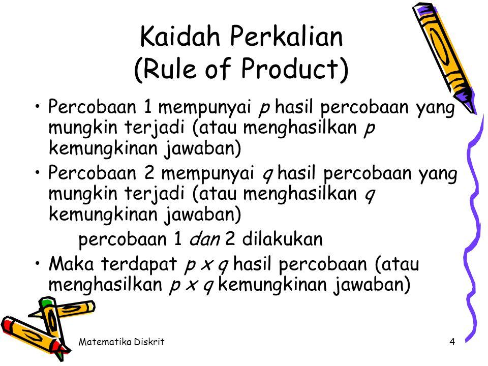 Matematika Diskrit4 Kaidah Perkalian (Rule of Product) Percobaan 1 mempunyai p hasil percobaan yang mungkin terjadi (atau menghasilkan p kemungkinan j