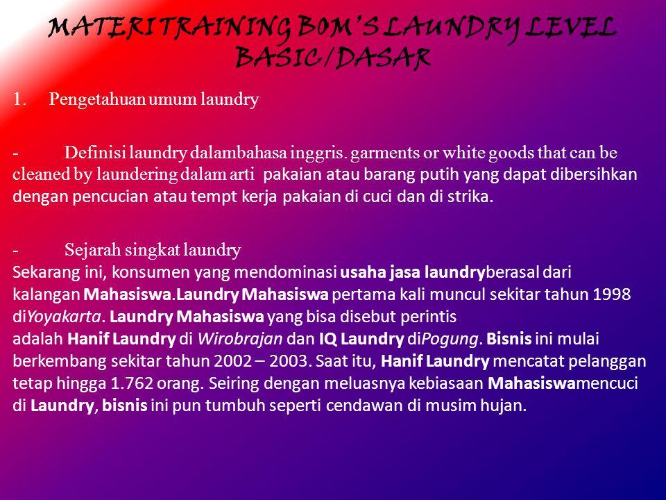 MATERI TRAINING BOM'S LAUNDRY LEVEL BASIC/DASAR 1. Pengetahuan umum laundry - Definisi laundry dalambahasa inggris. garments or white goods that can b