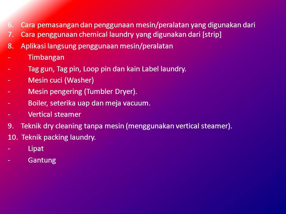 6. Cara pemasangan dan penggunaan mesin/peralatan yang digunakan dari 7. Cara penggunaan chemical laundry yang digunakan dari [strip] 8. Aplikasi lang