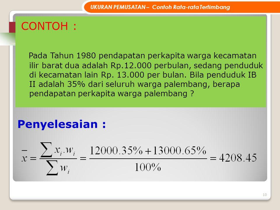 CONTOH : Pada Tahun 1980 pendapatan perkapita warga kecamatan ilir barat dua adalah Rp.12.000 perbulan, sedang penduduk di kecamatan lain Rp.