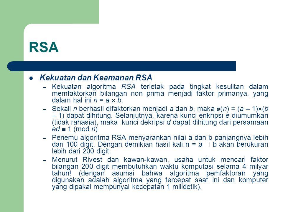 RSA Kekuatan dan Keamanan RSA – Kekuatan algoritma RSA terletak pada tingkat kesulitan dalam memfaktorkan bilangan non prima menjadi faktor primanya, yang dalam hal ini n = a  b.