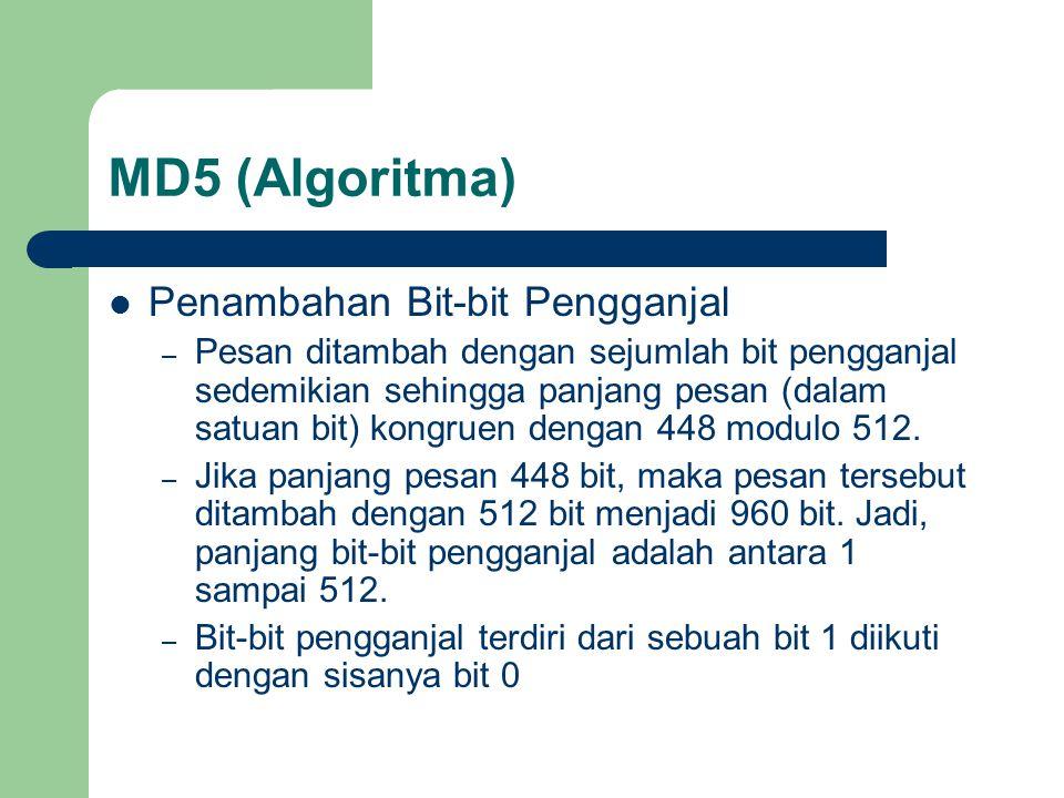 MD5 (Algoritma) Penambahan Bit-bit Pengganjal – Pesan ditambah dengan sejumlah bit pengganjal sedemikian sehingga panjang pesan (dalam satuan bit) kongruen dengan 448 modulo 512.