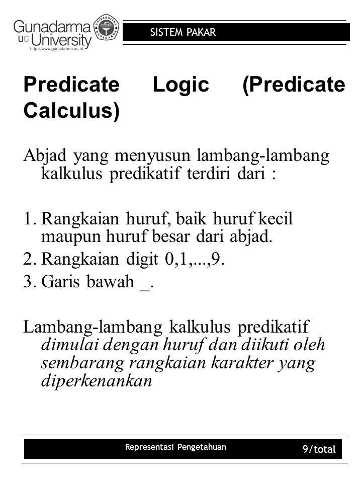 SISTEM PAKAR Representasi Pengetahuan 10/total Predicate Logic Contoh : 1.Tono 2.***98 3.ya2 4.ati_dan_tita 5.YYY 6.9rumah 7. mata 8.yach???.