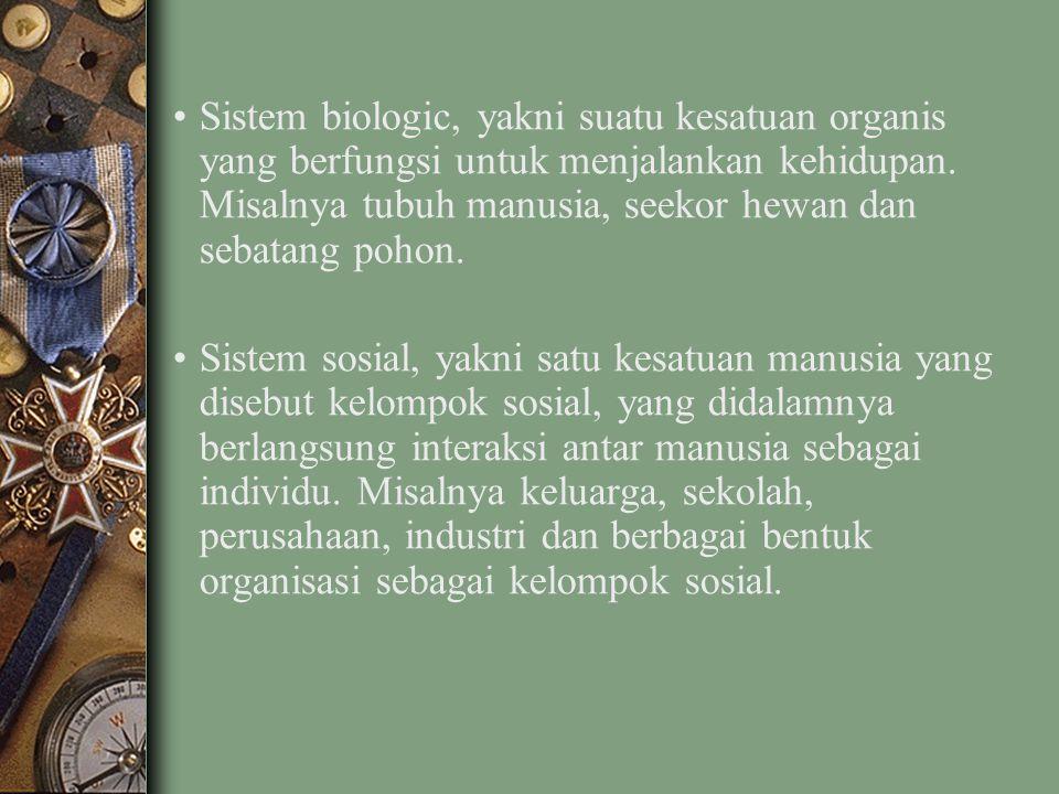 Sistem biologic, yakni suatu kesatuan organis yang berfungsi untuk menjalankan kehidupan.