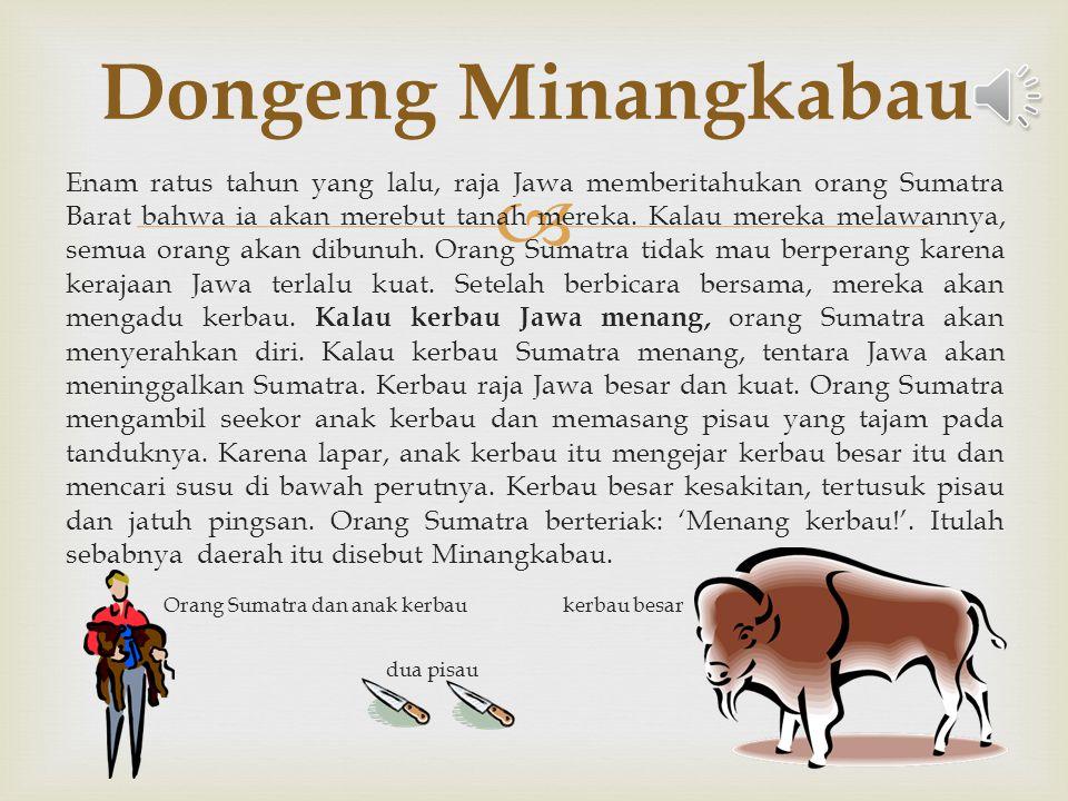  Dongeng Minangkabau  Seekor Kambaing dan Seekor Buaya  Seekor Kerbau dan Seekor Babi  Mengapa Si Kebayan Tak Penah menjadi Kaya
