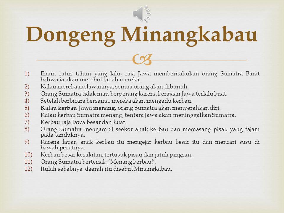  Enam ratus tahun yang lalu, raja Jawa memberitahukan orang Sumatra Barat bahwa ia akan merebut tanah mereka. Kalau mereka melawannya, semua orang ak