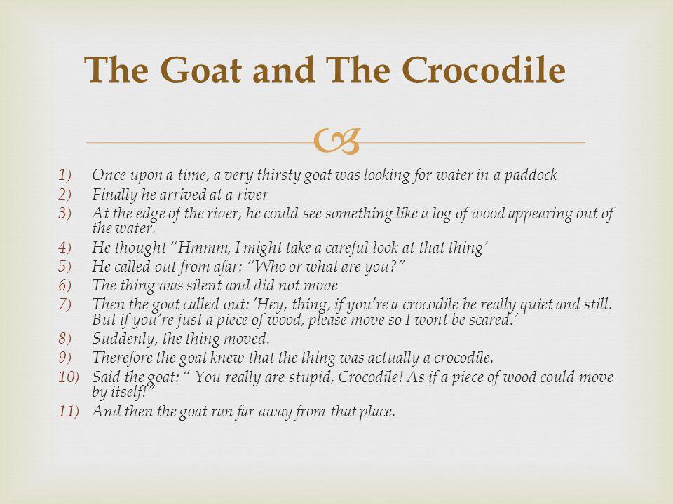  1)Pada suatu hari, seekor kambing yang haus sekali berjalan mencari air di sebuah padang. 2)Lalu tibalah ia di sebuah sungai. 3)Di tepi sungai itu,