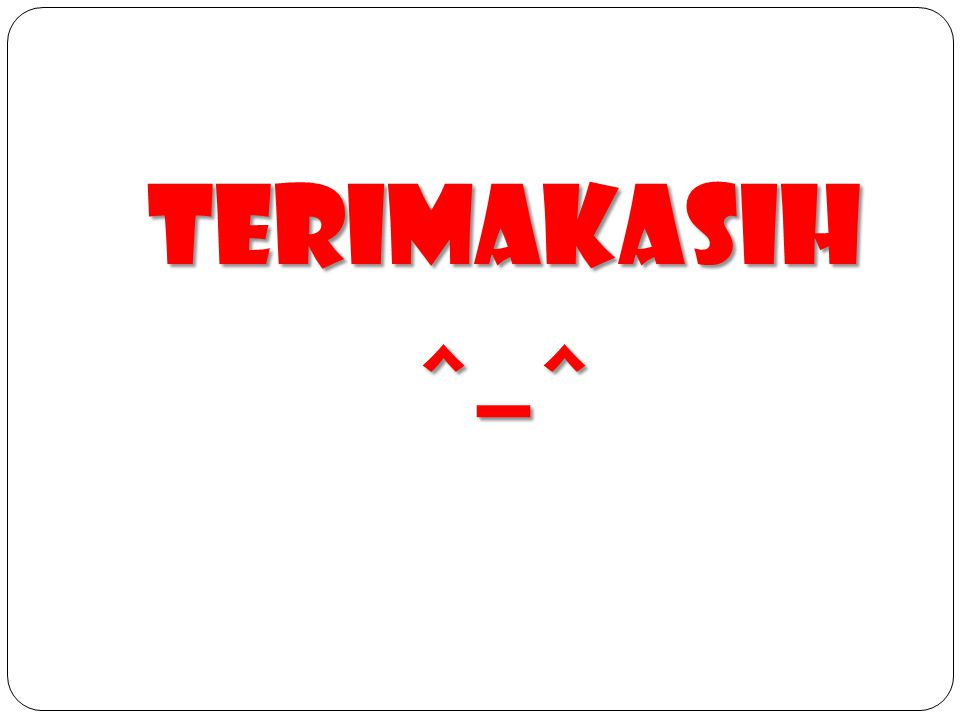 TERIMAKASIH ^_^