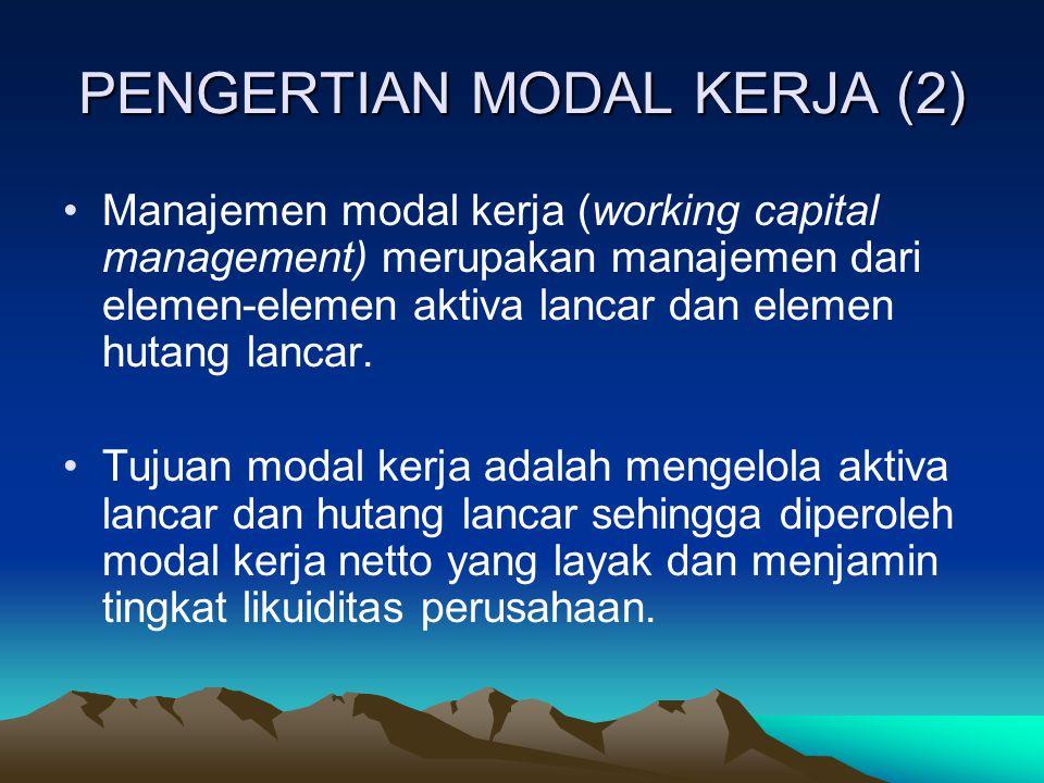 PENGERTIAN MODAL KERJA (2) Manajemen modal kerja (working capital management) merupakan manajemen dari elemen-elemen aktiva lancar dan elemen hutang l