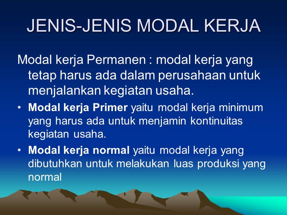 JENIS-JENIS MODAL KERJA Modal kerja Permanen : modal kerja yang tetap harus ada dalam perusahaan untuk menjalankan kegiatan usaha. Modal kerja Primer