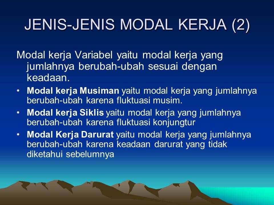 JENIS-JENIS MODAL KERJA (2) Modal kerja Variabel yaitu modal kerja yang jumlahnya berubah-ubah sesuai dengan keadaan. Modal kerja Musiman yaitu modal