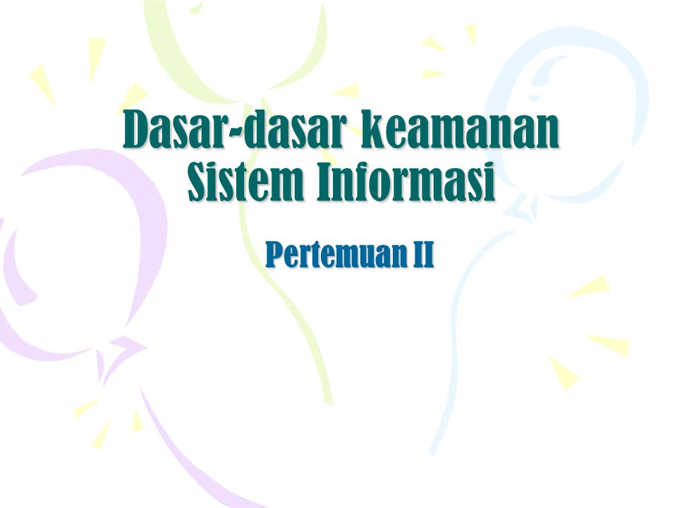 Dasar-dasar keamanan Sistem Informasi Pertemuan II