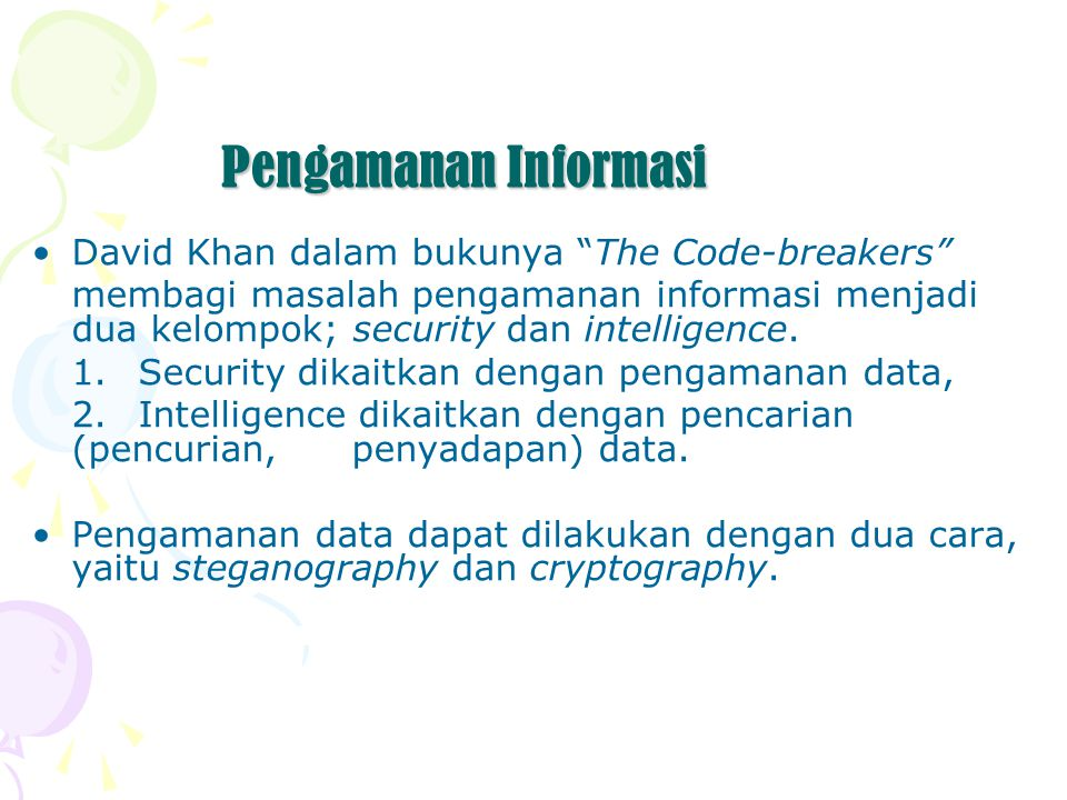 Pengamanan Informasi David Khan dalam bukunya The Code-breakers membagi masalah pengamanan informasi menjadi dua kelompok; security dan intelligence.