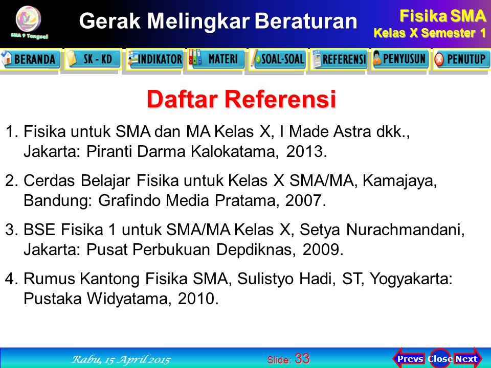 Fisika SMA Kelas X Semester 1 Next PrevsClose Rabu, 15 April 2015 Gerak Melingkar Beraturan Slide: 33 1.Fisika untuk SMA dan MA Kelas X, I Made Astra dkk., Jakarta: Piranti Darma Kalokatama, 2013.