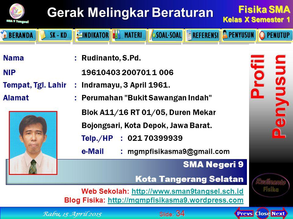 Fisika SMA Kelas X Semester 1 Next PrevsClose Rabu, 15 April 2015 Gerak Melingkar Beraturan Slide: 34 SMA Negeri 9 Kota Tangerang Selatan Nama:Rudinanto, S.Pd.