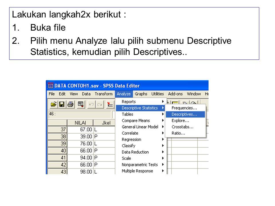 Lakukan langkah2x berikut : 1.Buka file 2.Pilih menu Analyze lalu pilih submenu Descriptive Statistics, kemudian pilih Descriptives..