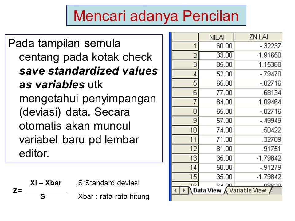 Mencari adanya Pencilan Pada tampilan semula centang pada kotak check save standardized values as variables utk mengetahui penyimpangan (deviasi) data