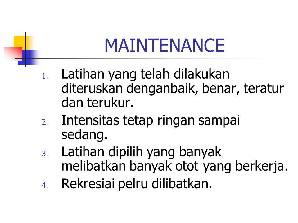 MAINTENANCE 1. Latihan yang telah dilakukan diteruskan denganbaik, benar, teratur dan terukur. 2. Intensitas tetap ringan sampai sedang. 3. Latihan di