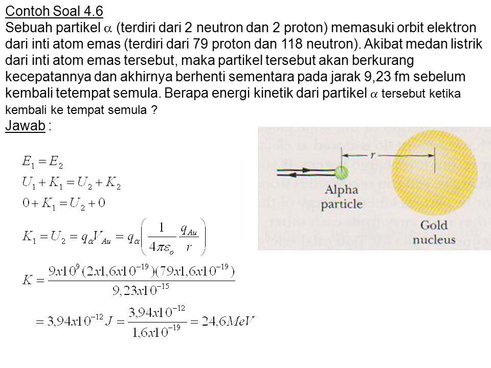 Contoh Soal 4.6 Sebuah partikel  (terdiri dari 2 neutron dan 2 proton) memasuki orbit elektron dari inti atom emas (terdiri dari 79 proton dan 118 neutron).
