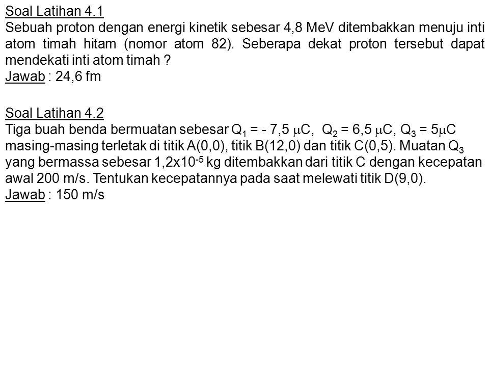 Soal Latihan 4.1 Sebuah proton dengan energi kinetik sebesar 4,8 MeV ditembakkan menuju inti atom timah hitam (nomor atom 82). Seberapa dekat proton t
