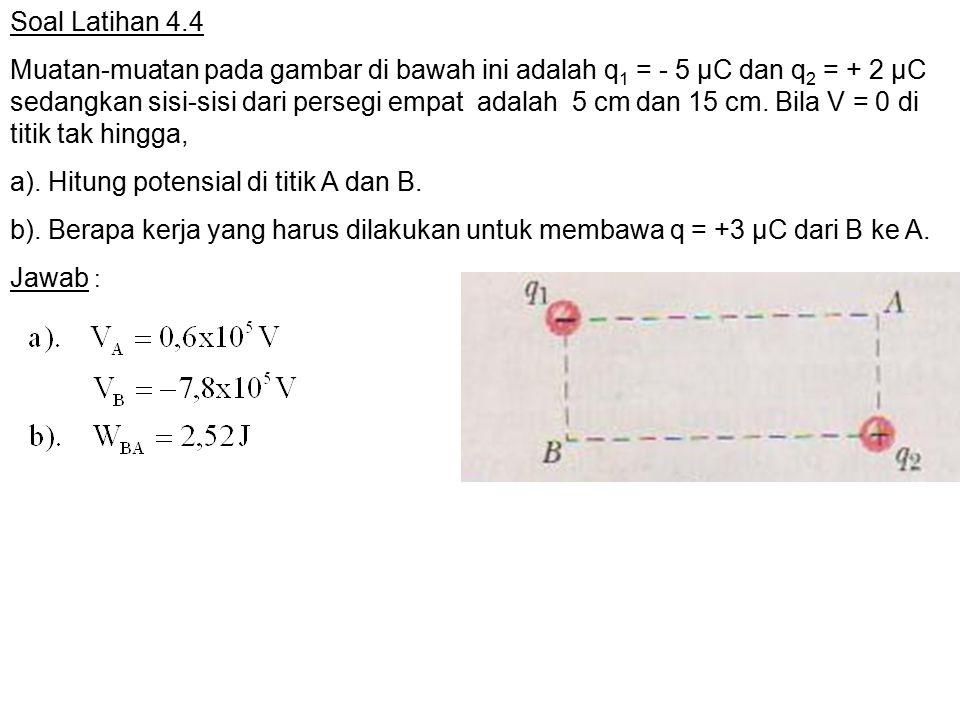 Soal Latihan 4.4 Muatan-muatan pada gambar di bawah ini adalah q 1 = - 5 µC dan q 2 = + 2 µC sedangkan sisi-sisi dari persegi empat adalah 5 cm dan 15