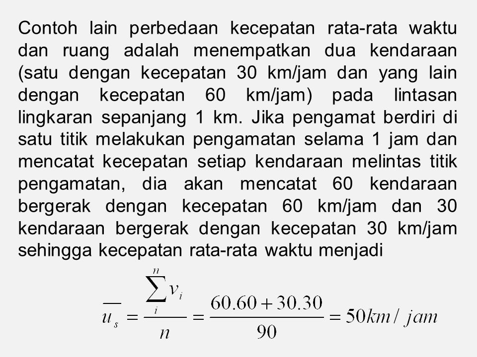 Contoh lain perbedaan kecepatan rata-rata waktu dan ruang adalah menempatkan dua kendaraan (satu dengan kecepatan 30 km/jam dan yang lain dengan kecep