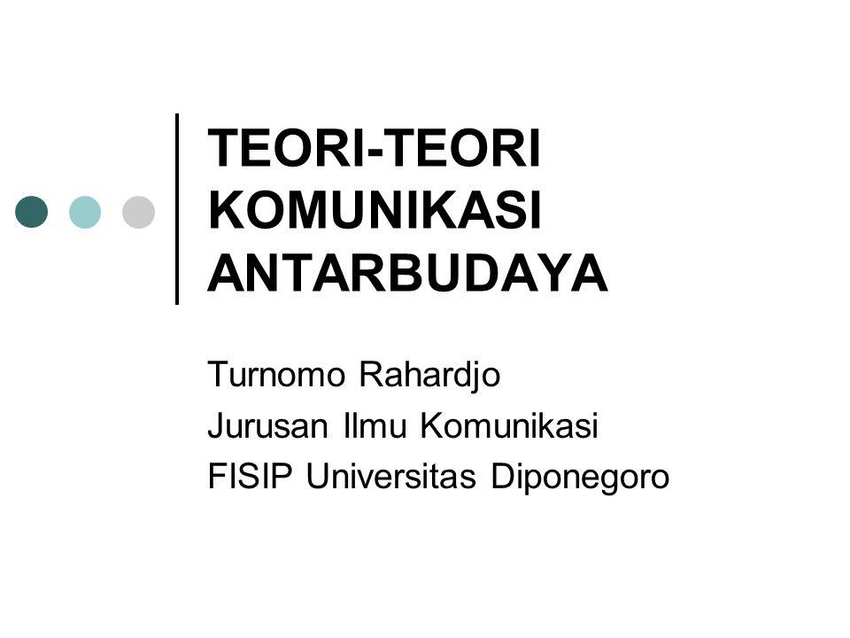 TEORI-TEORI KOMUNIKASI ANTARBUDAYA Turnomo Rahardjo Jurusan Ilmu Komunikasi FISIP Universitas Diponegoro