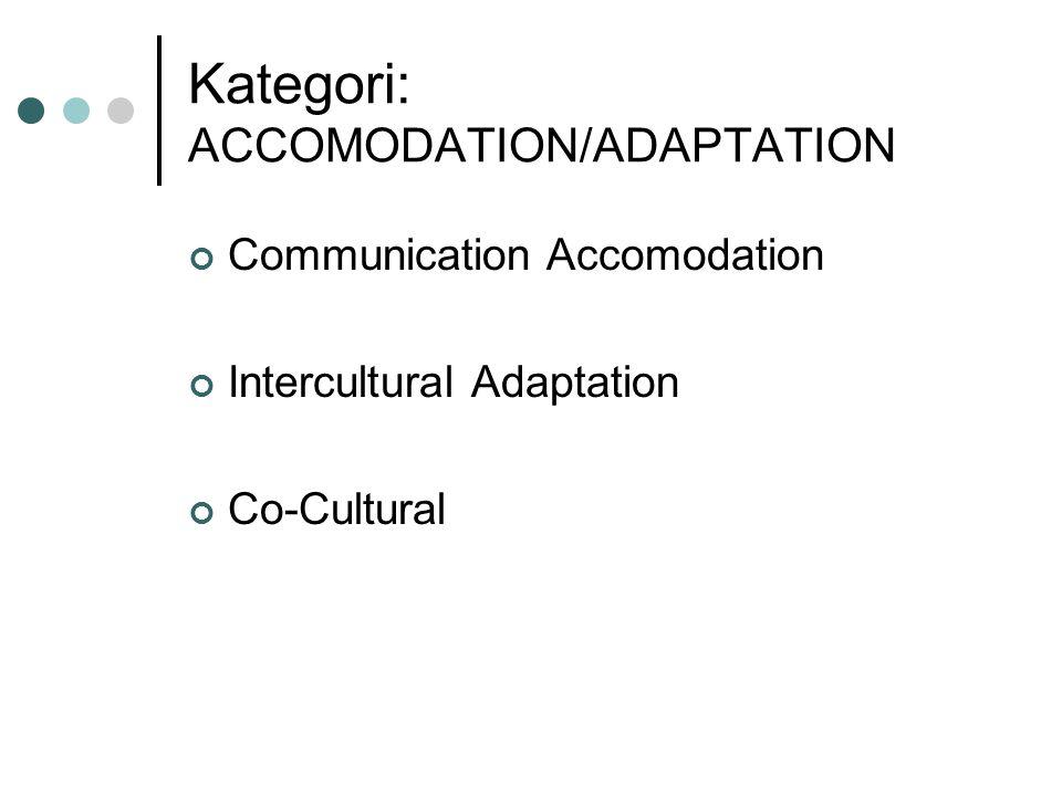 Kategori: ACCOMODATION/ADAPTATION Communication Accomodation Intercultural Adaptation Co-Cultural