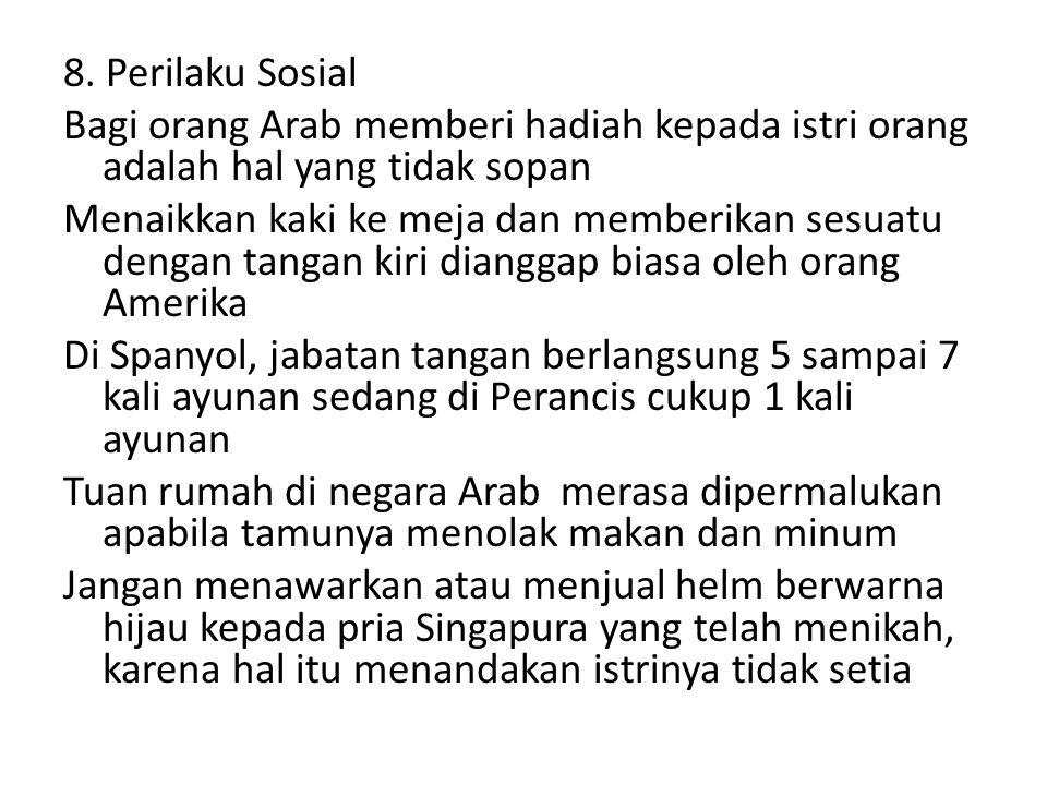 8. Perilaku Sosial Bagi orang Arab memberi hadiah kepada istri orang adalah hal yang tidak sopan Menaikkan kaki ke meja dan memberikan sesuatu dengan