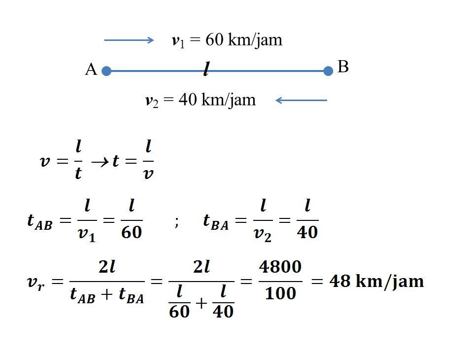 A B v 1 = 60 km/jam v 2 = 40 km/jam l