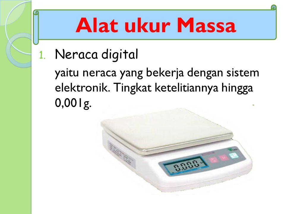 1. Neraca digital yaitu neraca yang bekerja dengan sistem elektronik. Tingkat ketelitiannya hingga 0,001g. Alat ukur Massa
