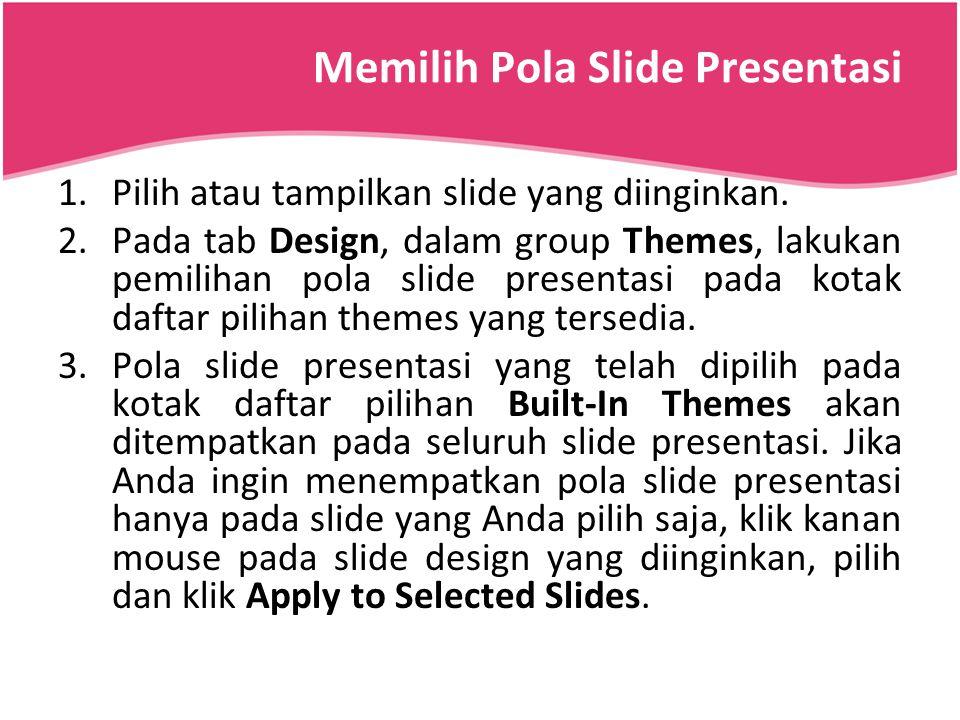 Memilih Pola Slide Presentasi 1.Pilih atau tampilkan slide yang diinginkan. 2.Pada tab Design, dalam group Themes, lakukan pemilihan pola slide presen