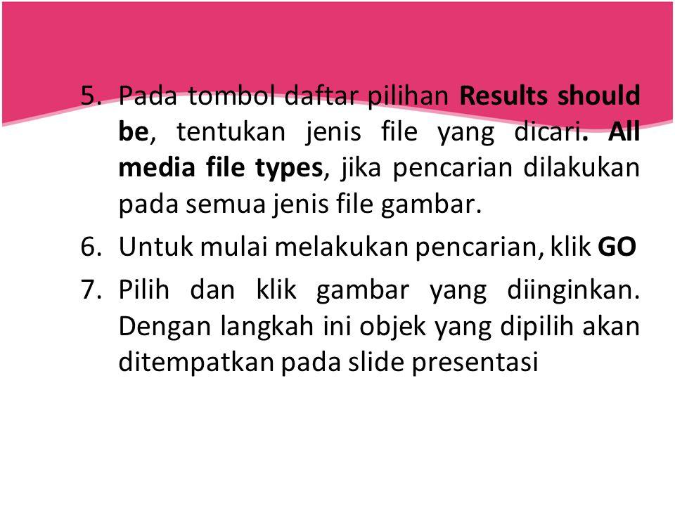 5.Pada tombol daftar pilihan Results should be, tentukan jenis file yang dicari. All media file types, jika pencarian dilakukan pada semua jenis file