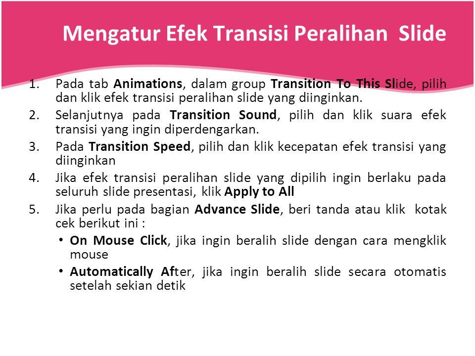 Mengatur Efek Transisi Peralihan Slide 1.Pada tab Animations, dalam group Transition To This Slide, pilih dan klik efek transisi peralihan slide yang