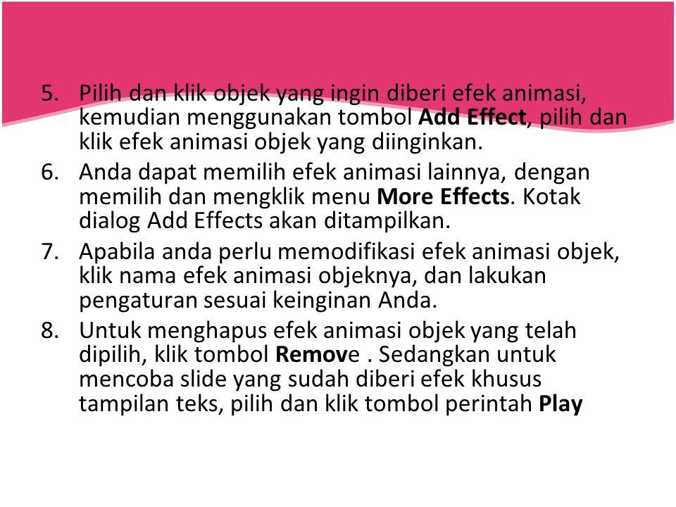5.Pilih dan klik objek yang ingin diberi efek animasi, kemudian menggunakan tombol Add Effect, pilih dan klik efek animasi objek yang diinginkan. 6.An
